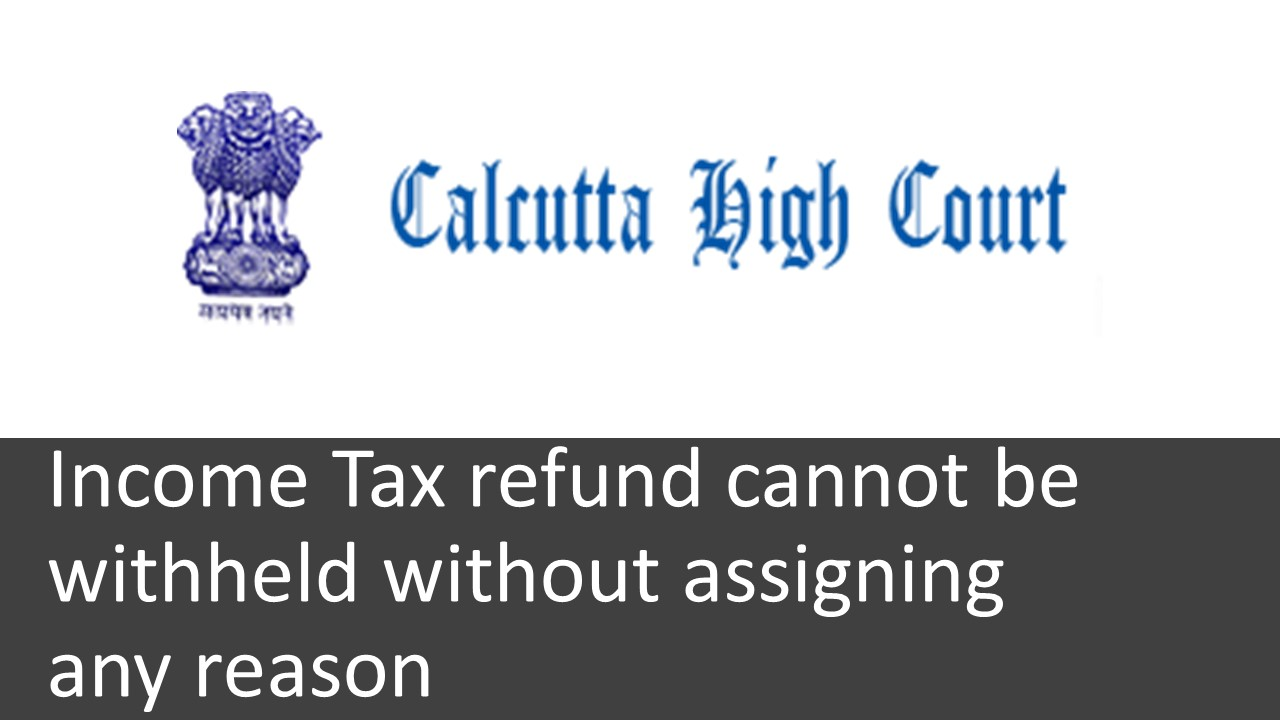 Income Tax refund cannot be withheld without assigning any reason