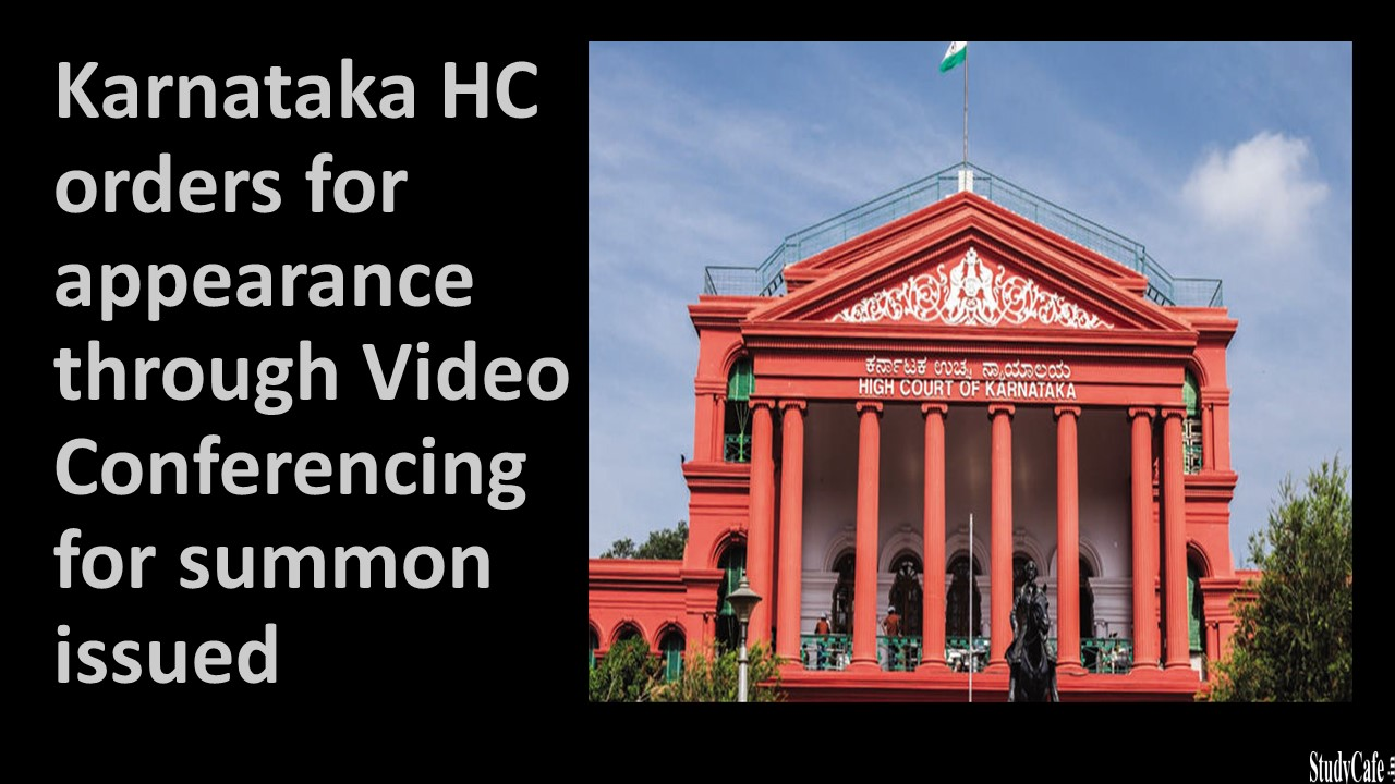 Karnataka HC orders for appearance through Video Conferencing for summon issued