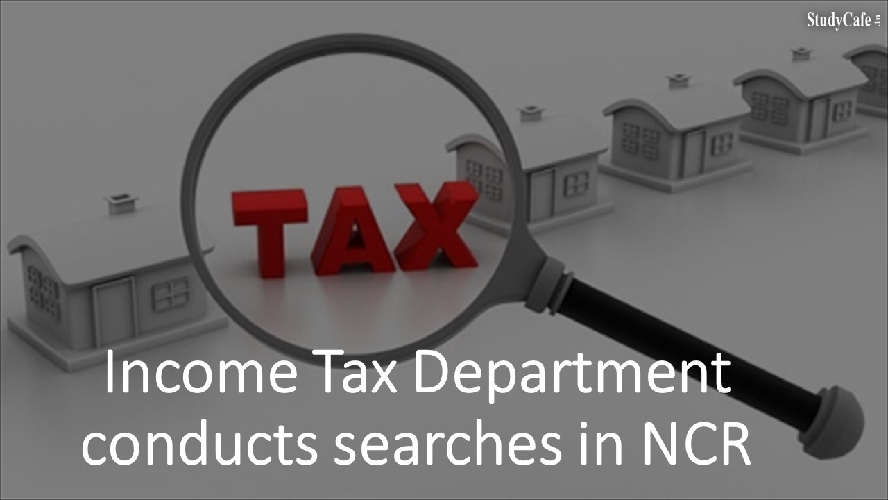 Income Tax Department conducts searches in NCR