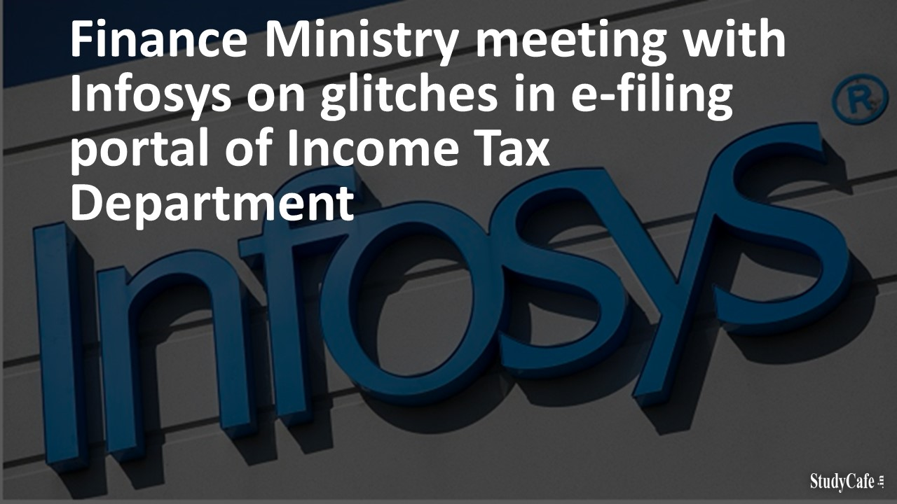 Finance Ministry meeting with Infosys on glitches in e-filing portal of Income Tax Department