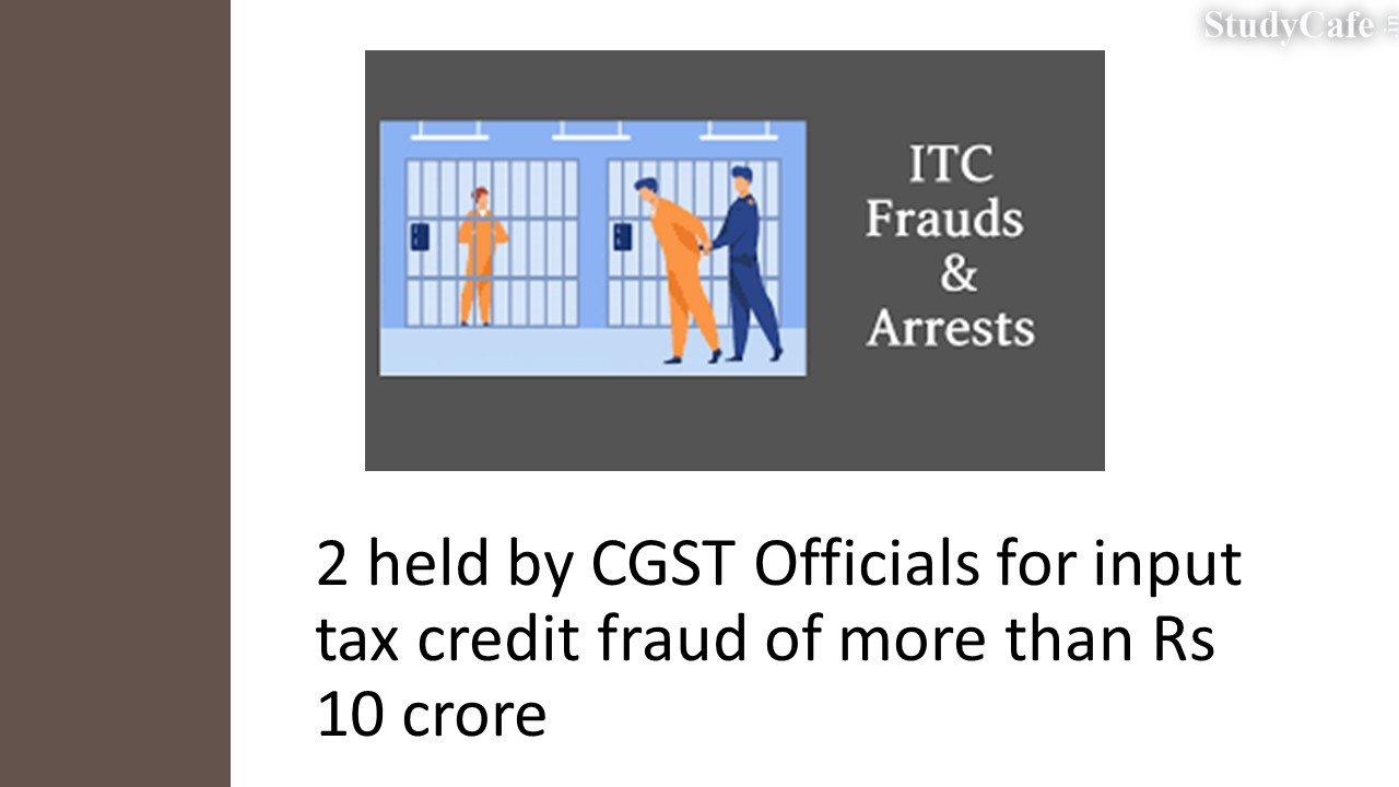 2 held by CGST Officials for input tax credit fraud of more than Rs 10crore