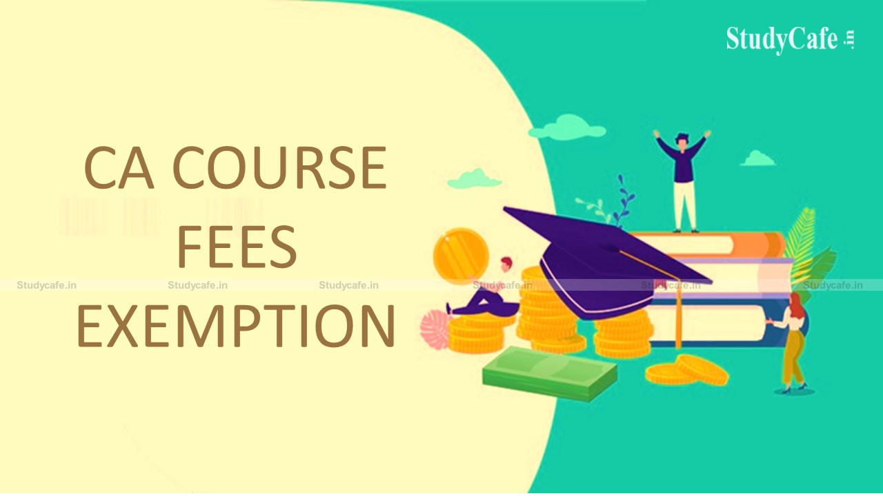 ICAI exempt CA Course fees for students who their any parents due to COVID-19 pandemic