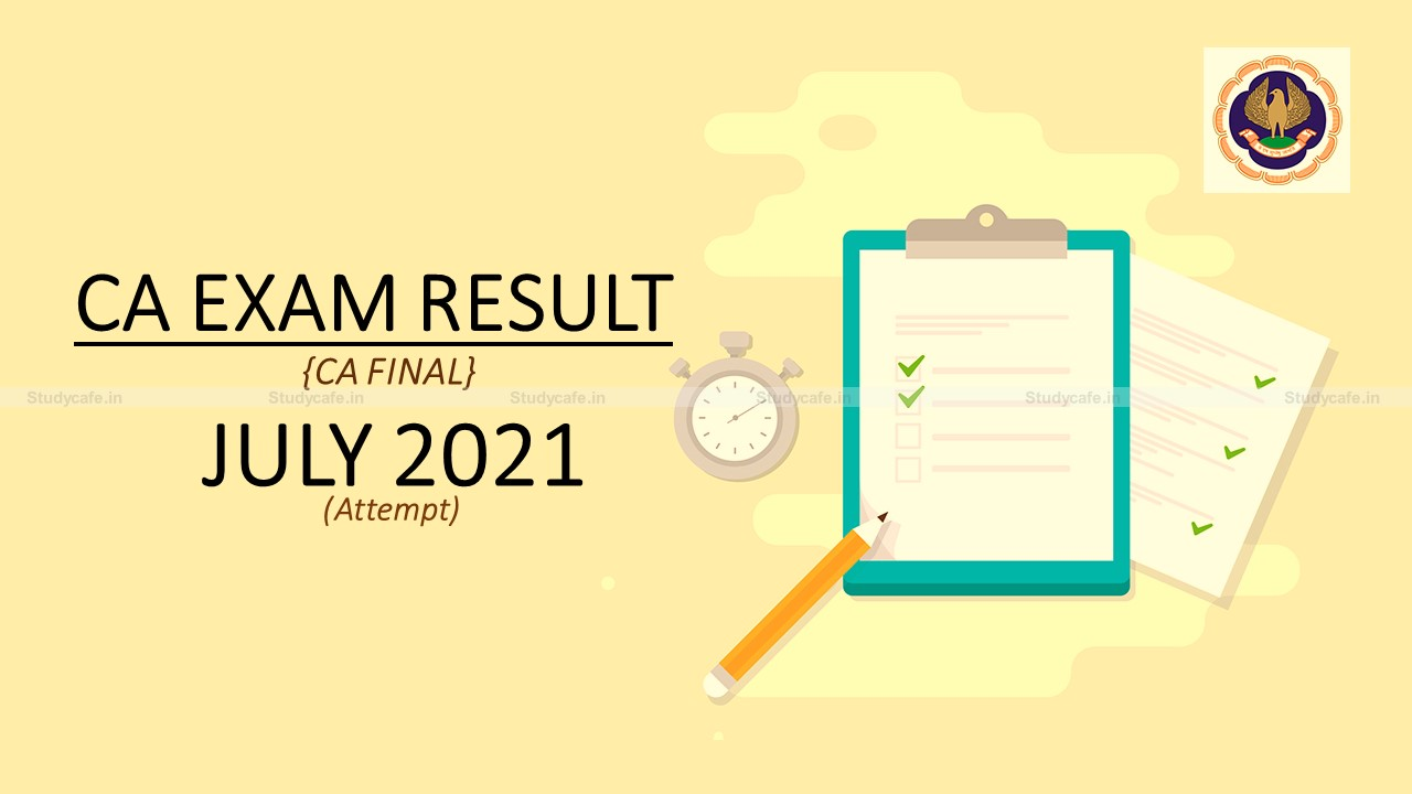 CA Final result for July 2021 likely to be declared on 13th or 14th Sep: ICAI