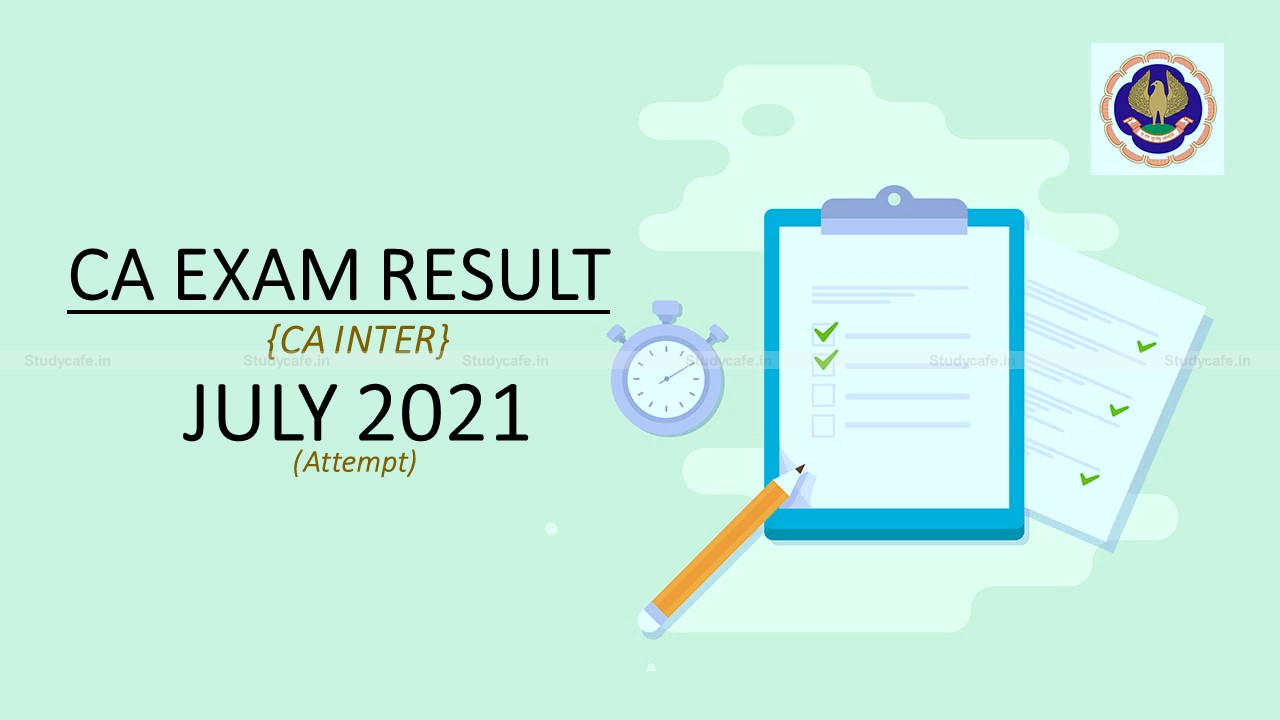 ICAI CA INTER exam result for July 2021 is likely to be declare on 19th or 20th Sep 2021