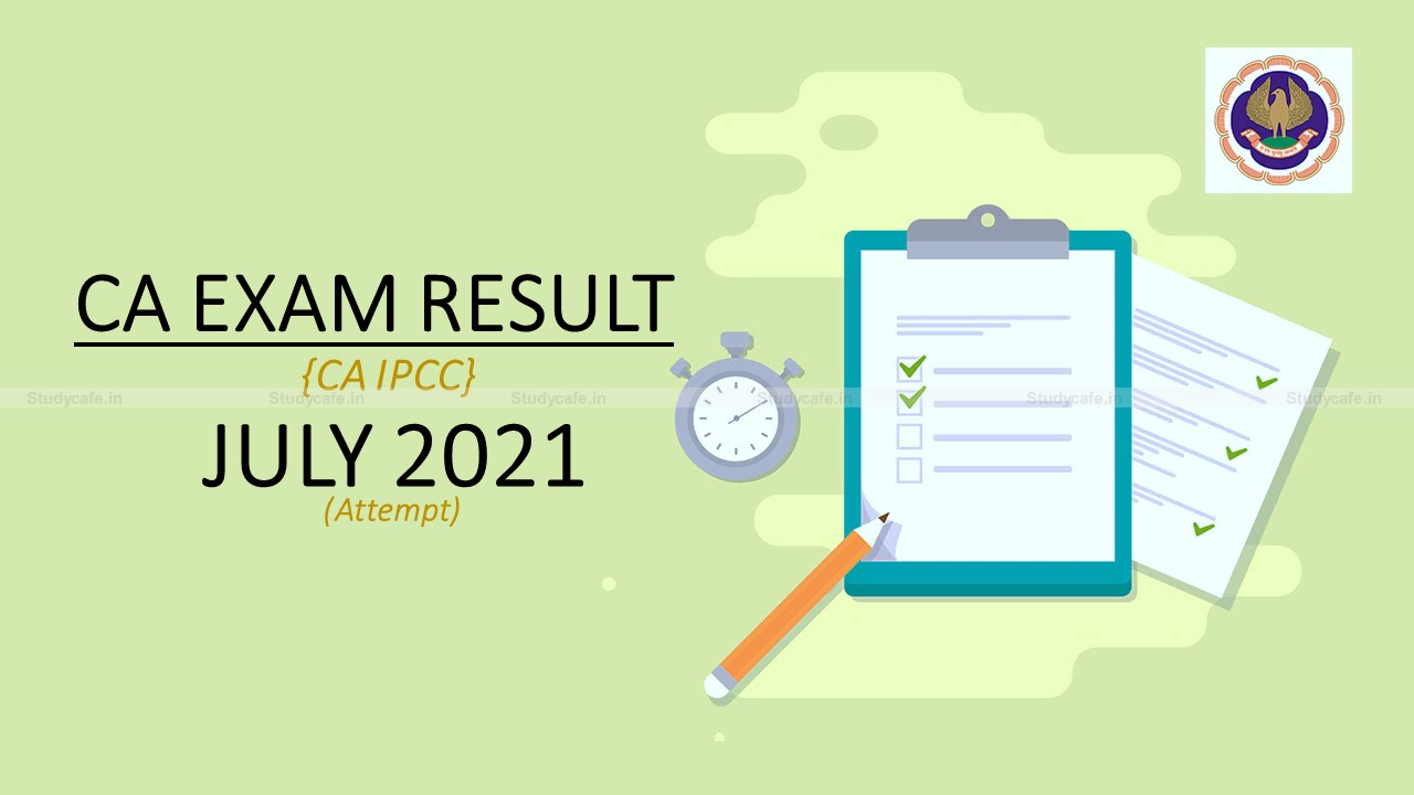 ICAI CA IPCC exam result for July 2021 expected to be declare on 19th or 20th Sep 2021