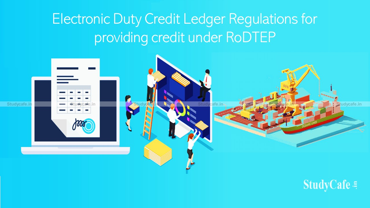CBIC notifies Electronic Duty Credit Ledger Regulations for providing credit under RoDTEP