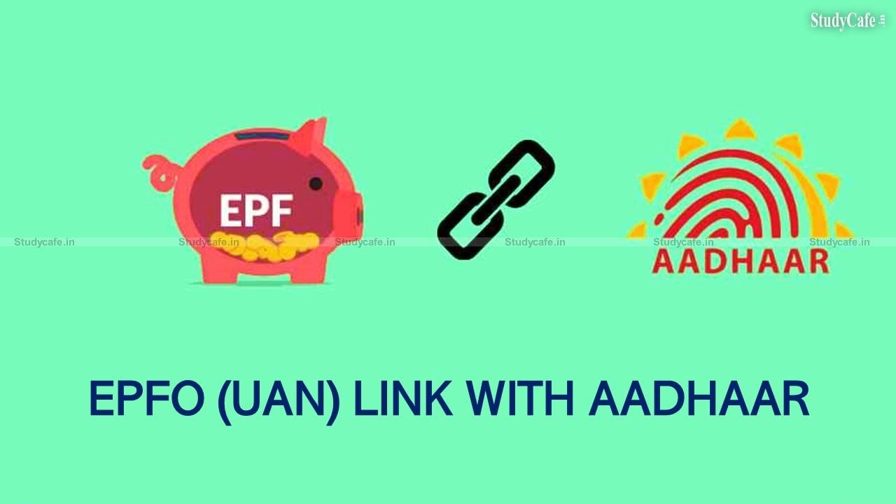How to Link UAN with Aadhaar? Aadhaar Linking due date is 31.12.2021