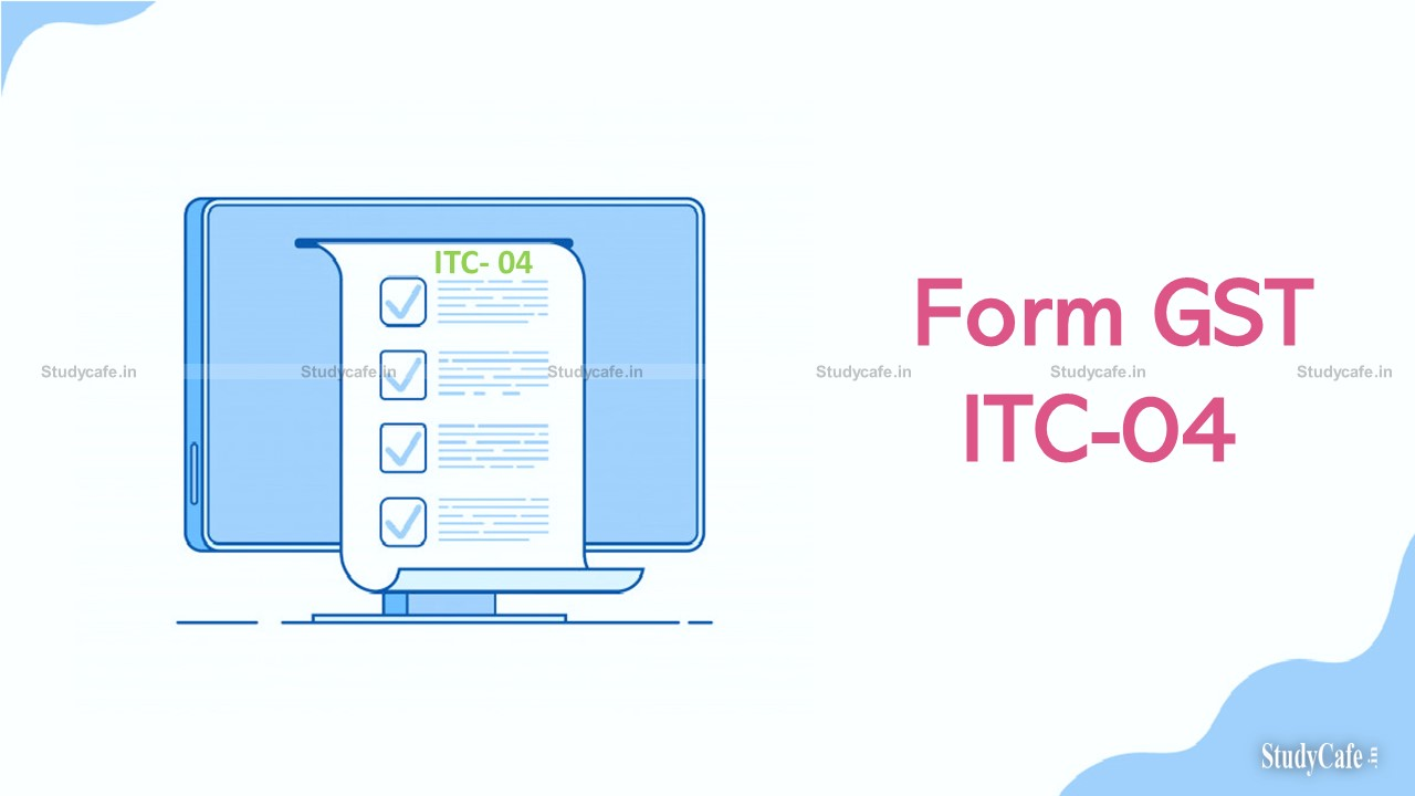 GST: CBIC relaxes Requirement of Filing Job Work Declaration in Form GST ITC-04