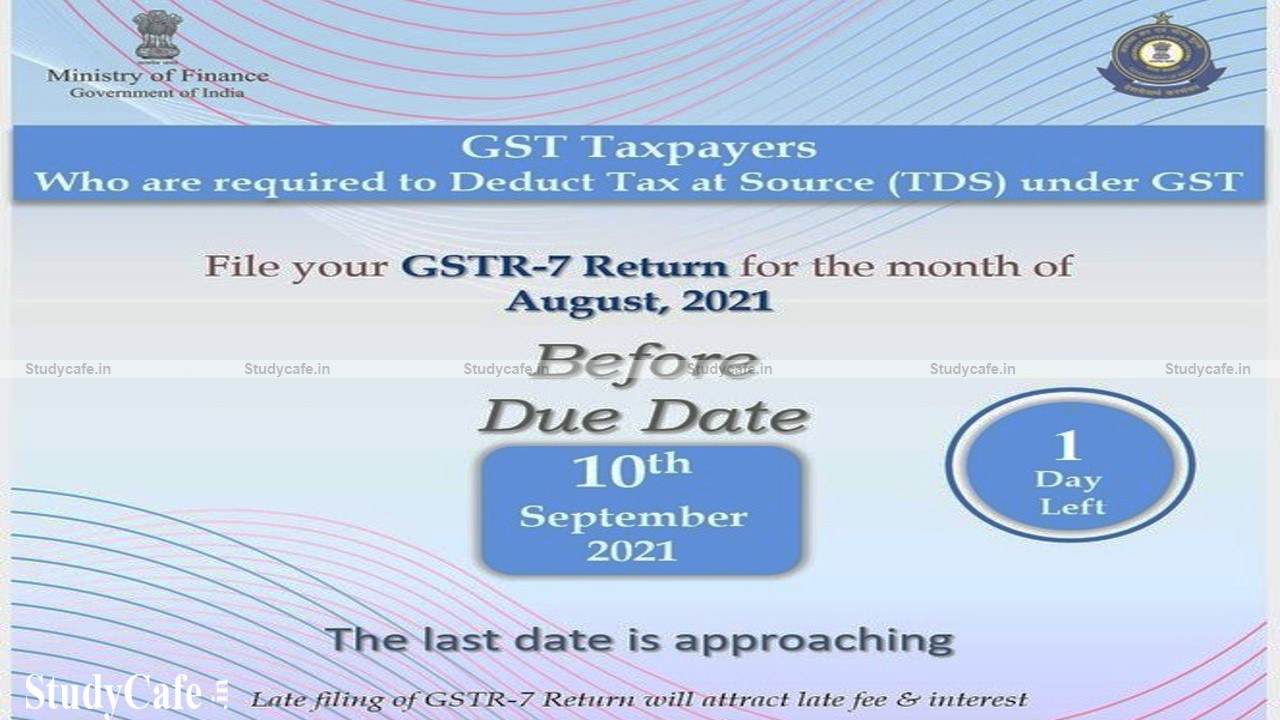 CBIC reminds GST Taxpayers who Deduct TDS to file GSTR-7 Return for August 2021