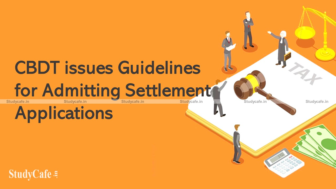 Guidelines for Accepting Settlement Applications have been issued by the CBDT