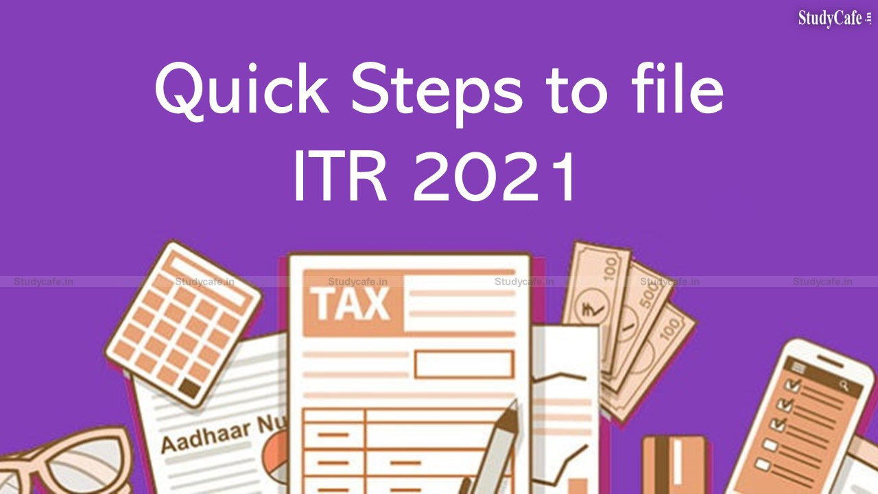Quick Steps to file ITR 2021, Due Date & Importance