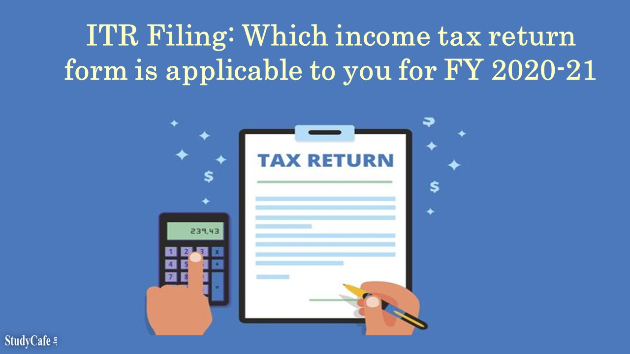 How to choose which income tax return form is applicable to you for FY 2020-21