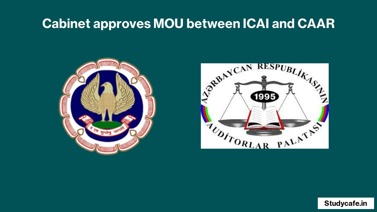 Cabinet approves MOU between ICAI and CAAR