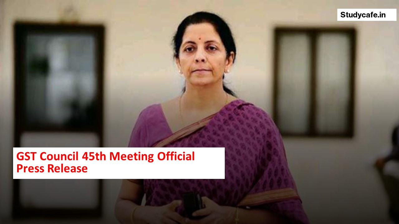 GST Council 45th Meeting Official Press Release