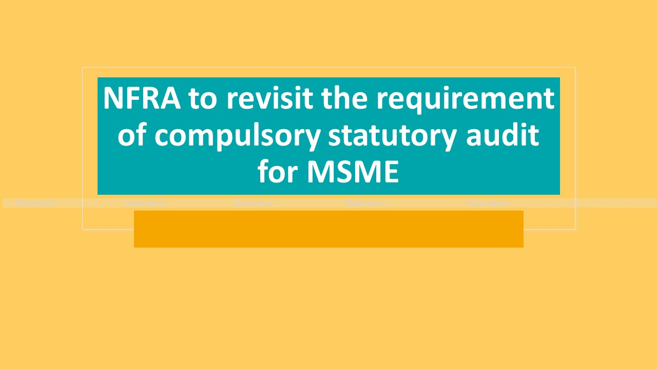 NFRA to revisit the requirement of compulsory statutory audit for MSME