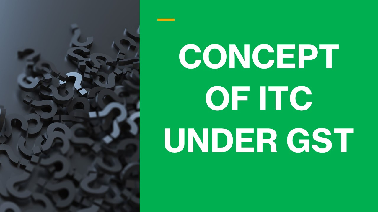 CONCEPT OF ITC UNDER GST