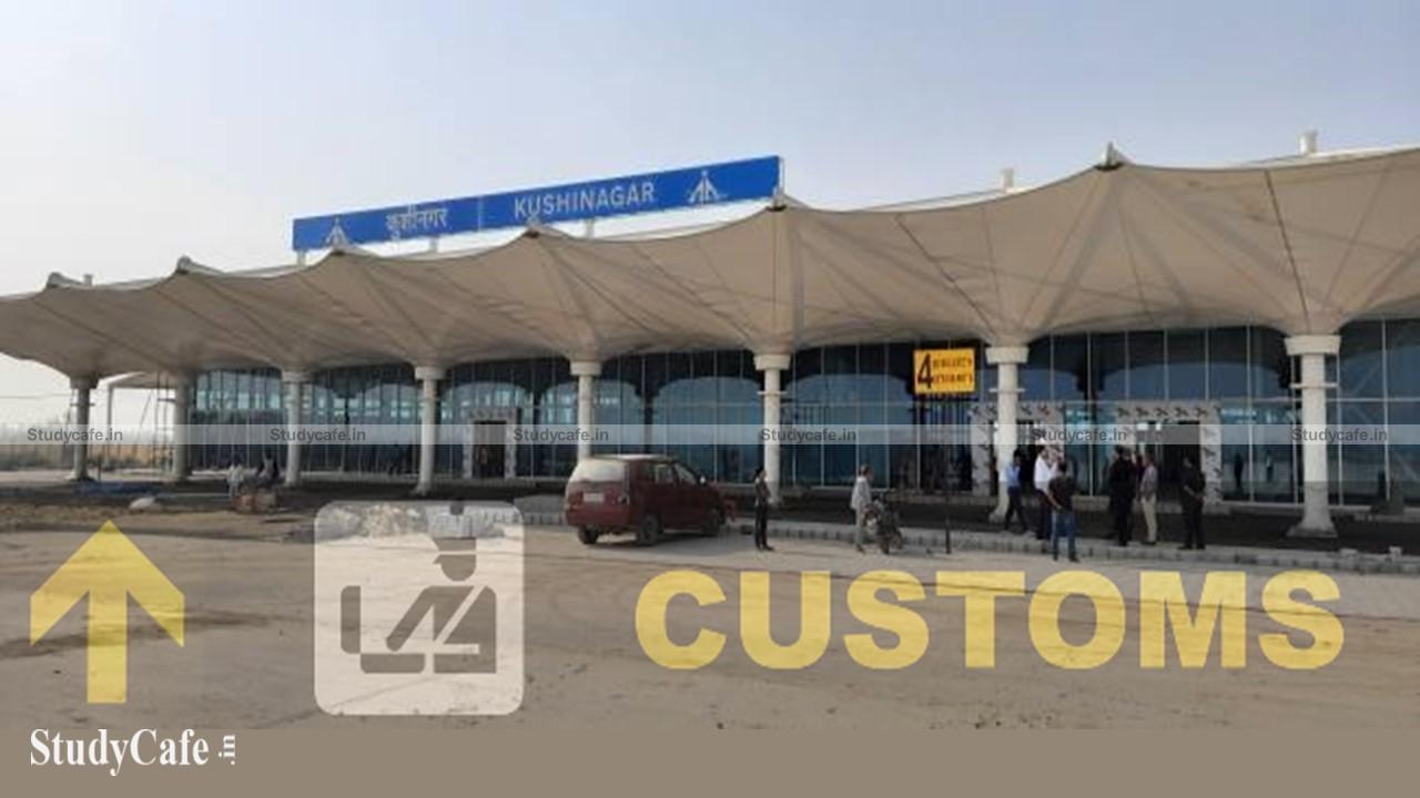 Kushinagar Airport declared as Customs Notified Airport