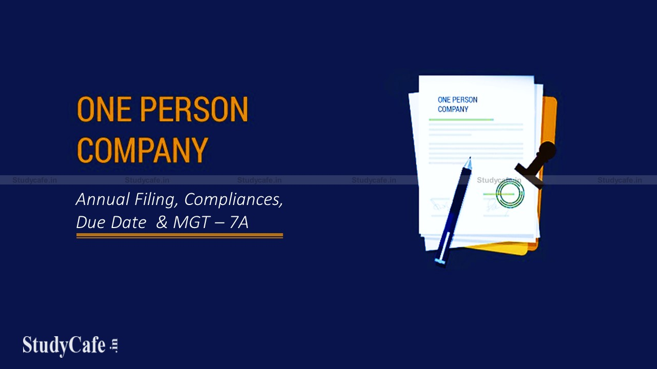 OPC Annual Filing, Compliances, Due Date & MGT – 7A