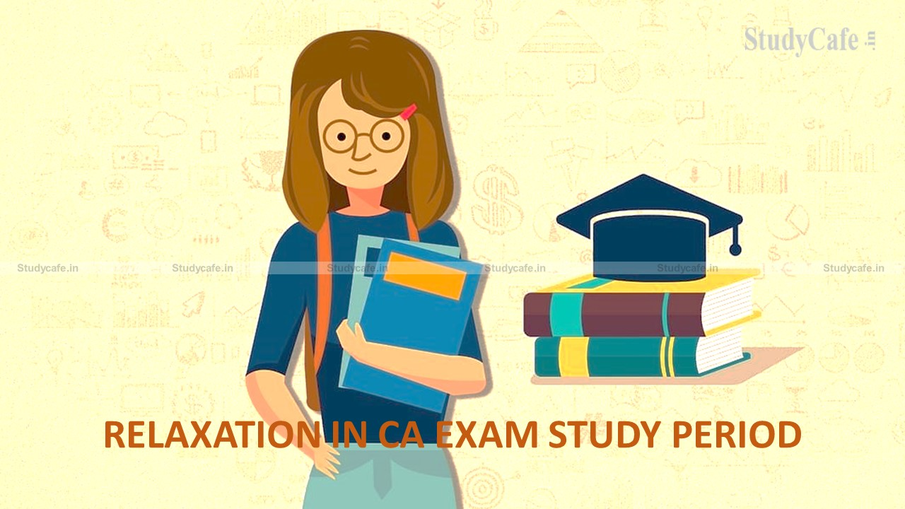 ICAI relaxes in Study Period for students appearing in CA Intermediate Examination May, 2022