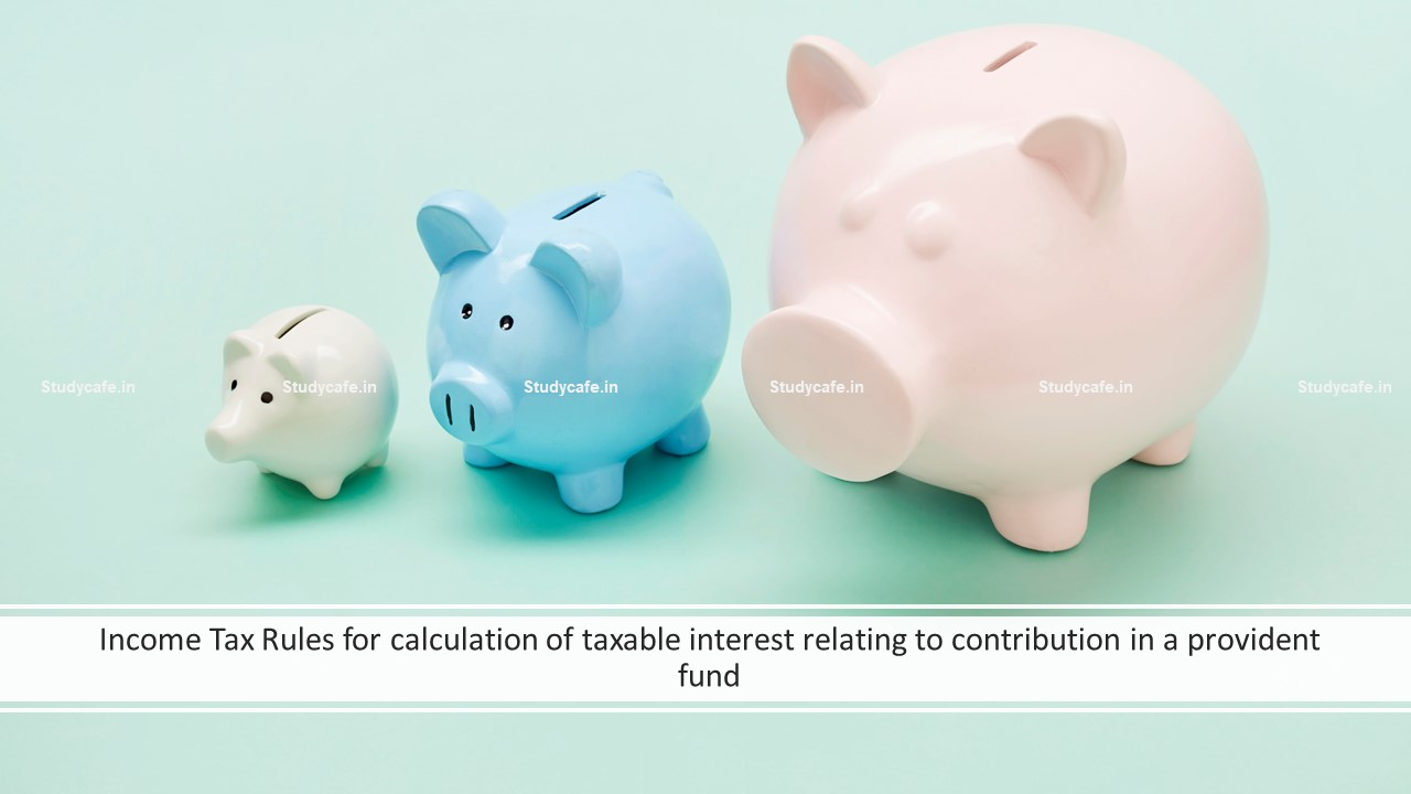 Income Tax Rules for calculation of taxable interest relating to contribution in a provident fund