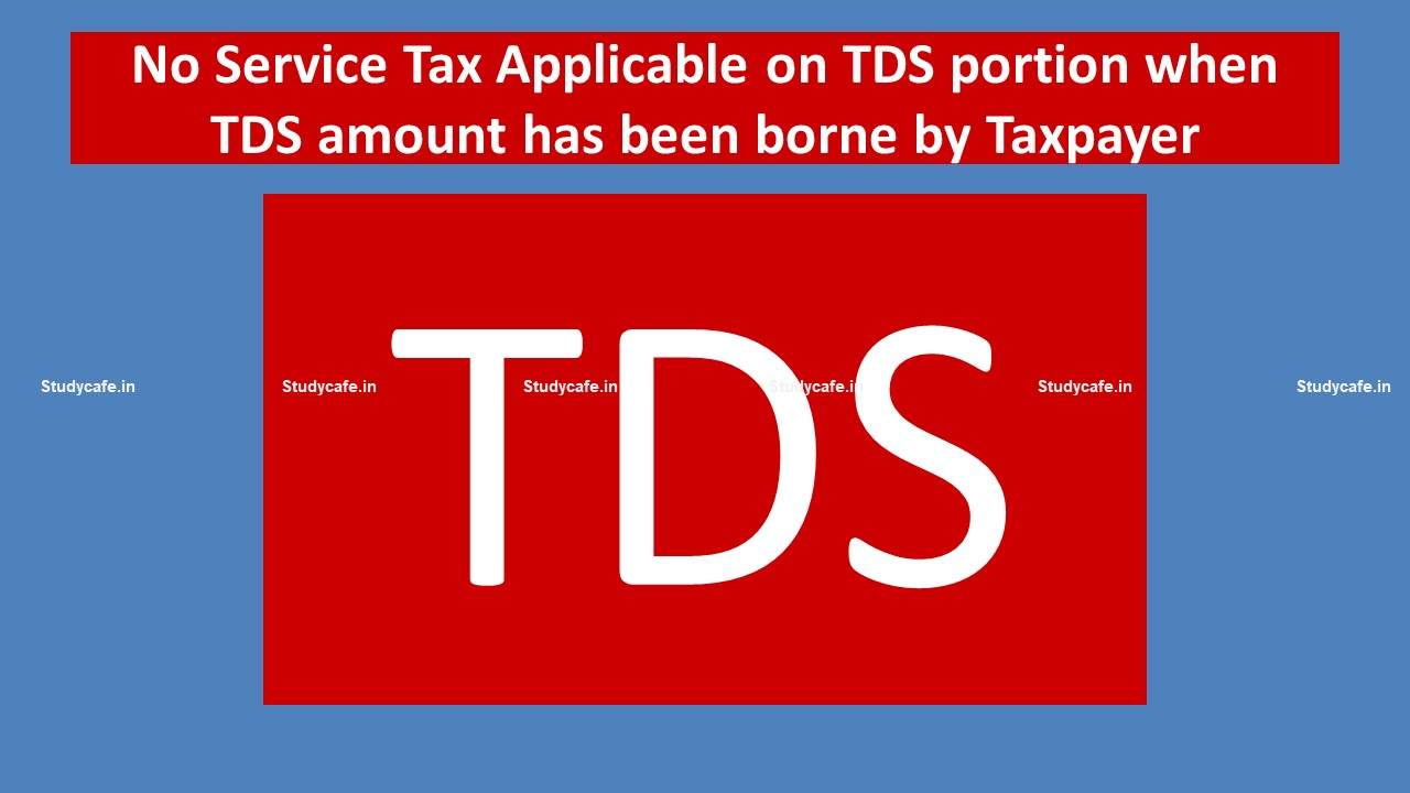 No Service Tax Applicable on TDS portion when TDS amount has been borne by Taxpayer