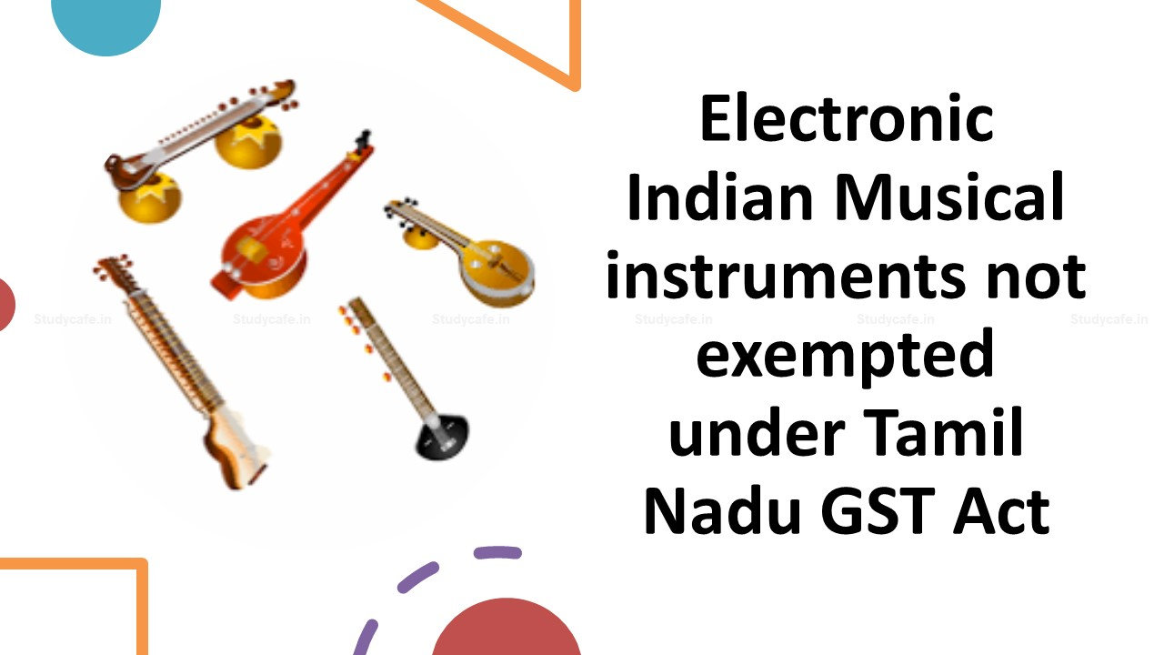 Electronic Indian Musical instruments not exempted under Tamil Nadu GST Act
