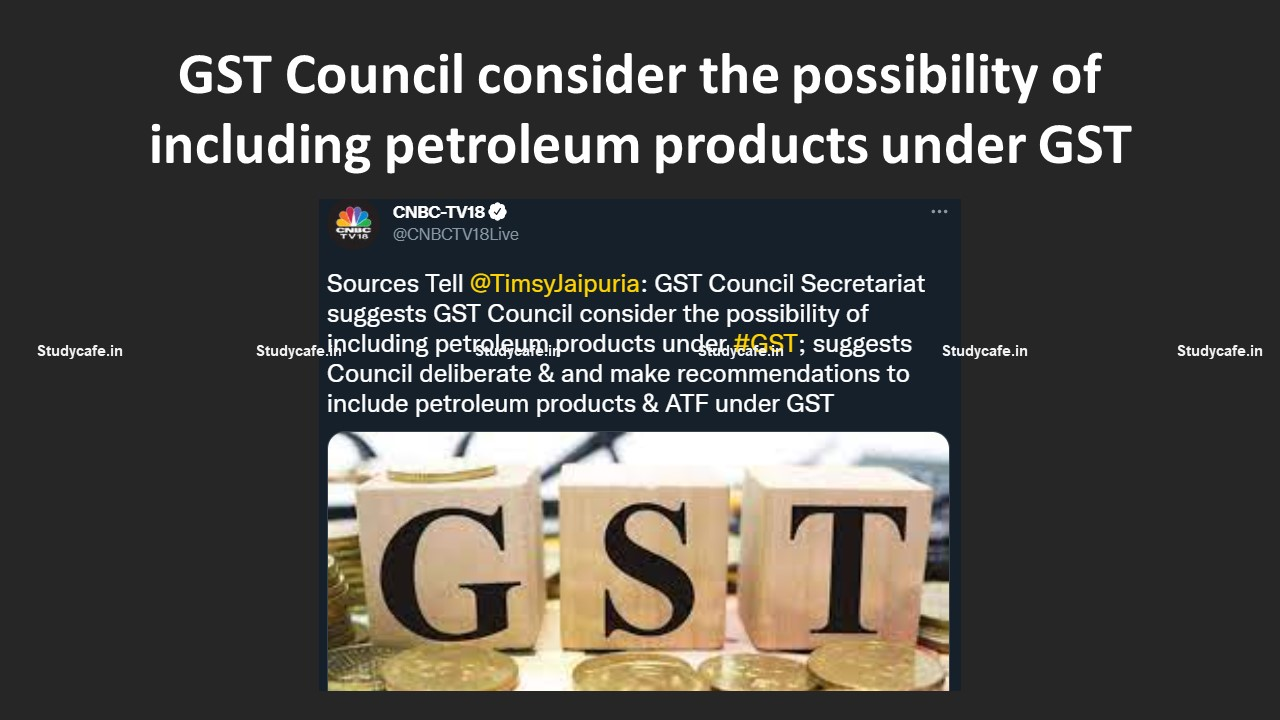 GST Council consider the possibility of including petroleum products under GST
