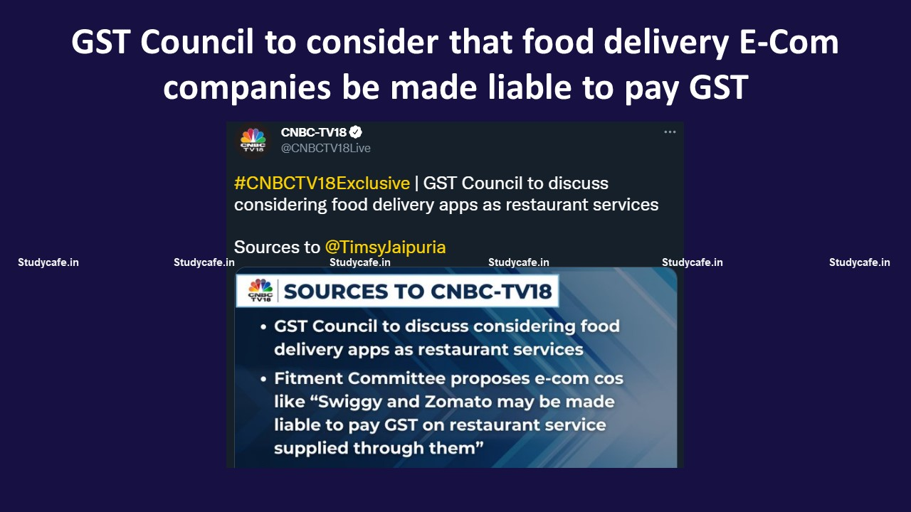GST Council to consider that food delivery E-Com companies be made liable to pay GST