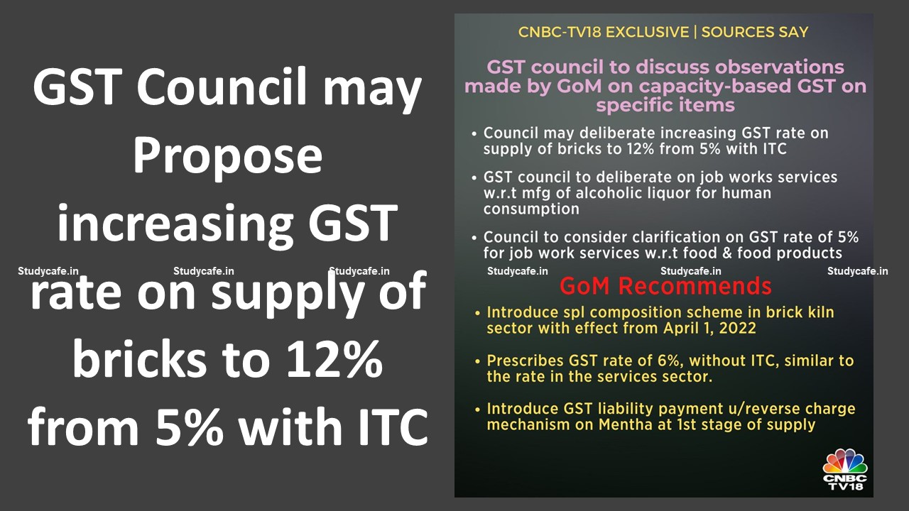 GST Council may Propose increasing GST rate on supply of bricks to 12% from 5% with ITC