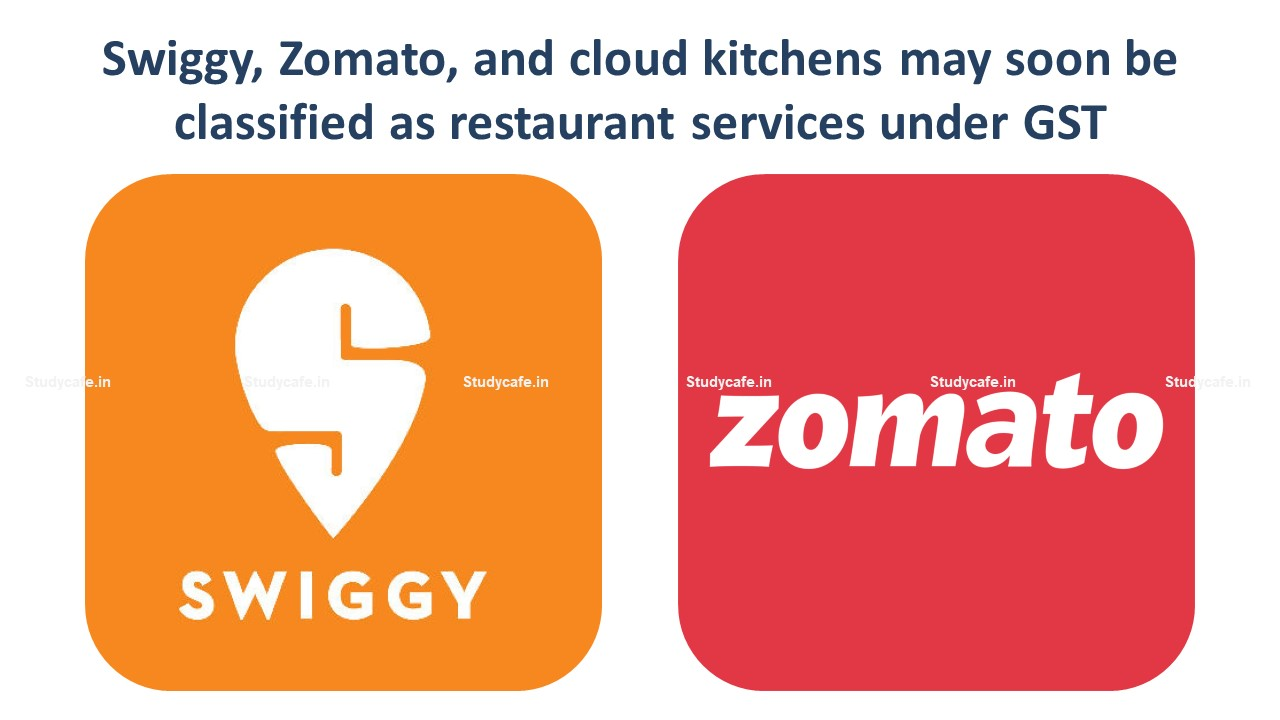 Swiggy, Zomato, and cloud kitchens may soon be classified as restaurant services under GST