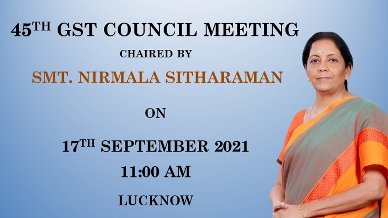 GST Council 45th Meeting – Key matters may be discussed on 17.09.2021