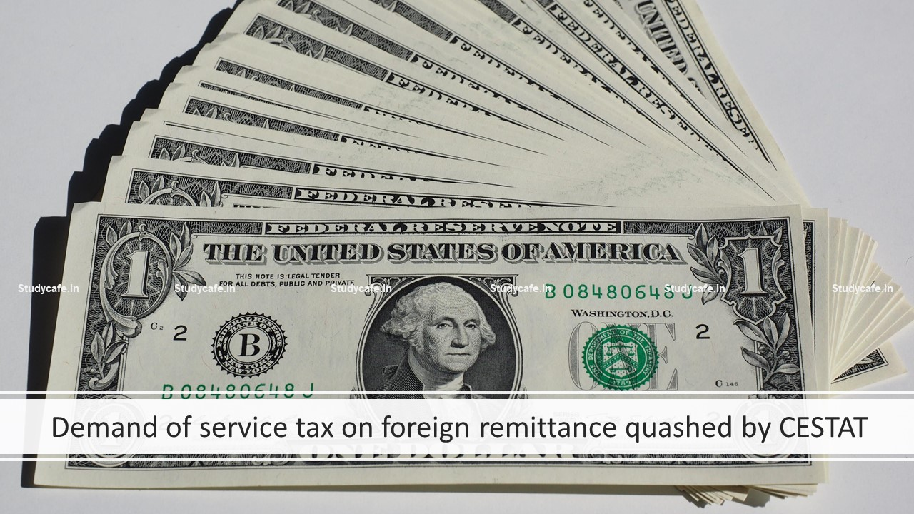 Demand of service tax on foreign remittance quashed by CESTAT