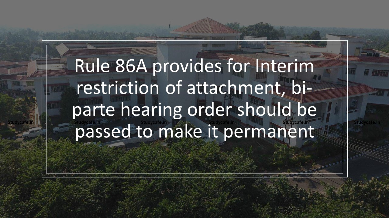 Rule 86A provides for Interim restriction of attachment, bi-parte hearing order should be passed to make it permanent