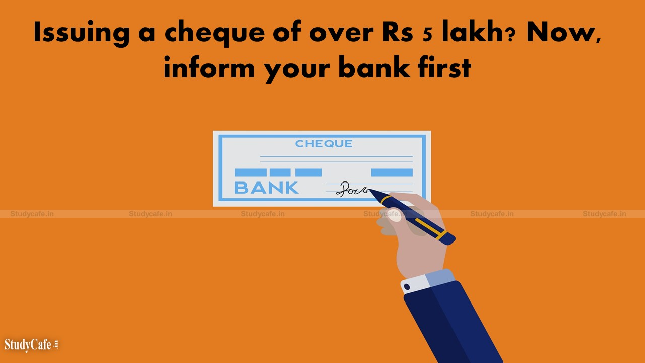 Accountholders Issuing a cheque of over Rs 5 lakh require to inform bank first