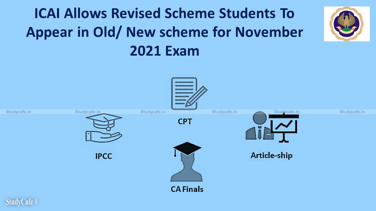 ICAI Allows Revised Scheme Students To Appear in Old/ New scheme for November 2021 Exam