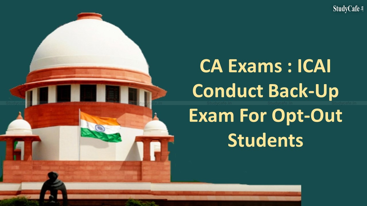 CA Exams : Will Consider Opt-Out Students' Plea For Back-Up Exam ICAI informs Supreme Court