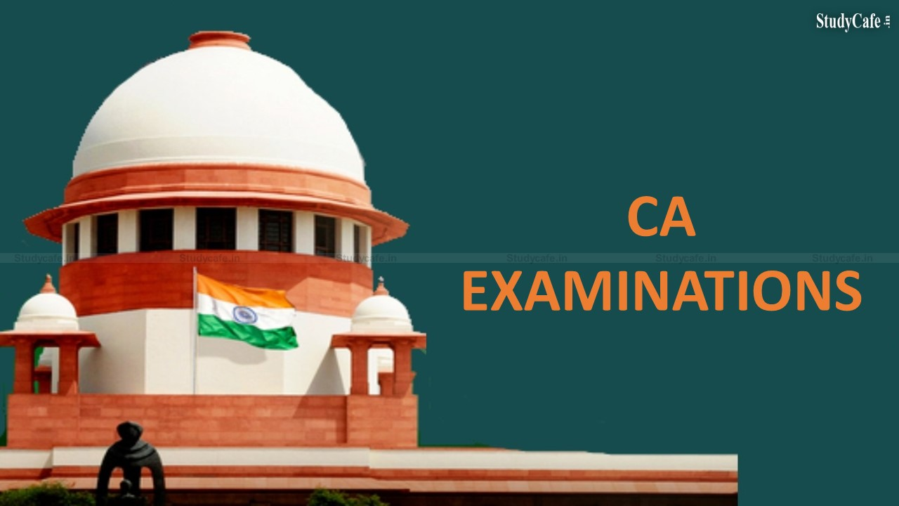 CA Exams 2021 : Supreme Court to hear today an application seeking back-up exam