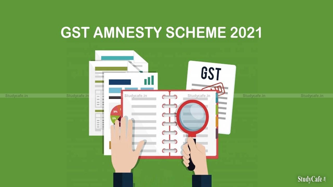 GST AMNESTY SCHEME 2021