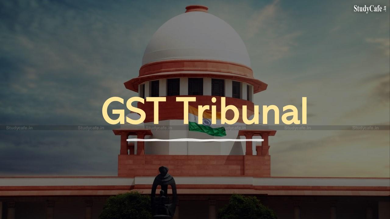 Govt. must constitute GST tribunal: SC