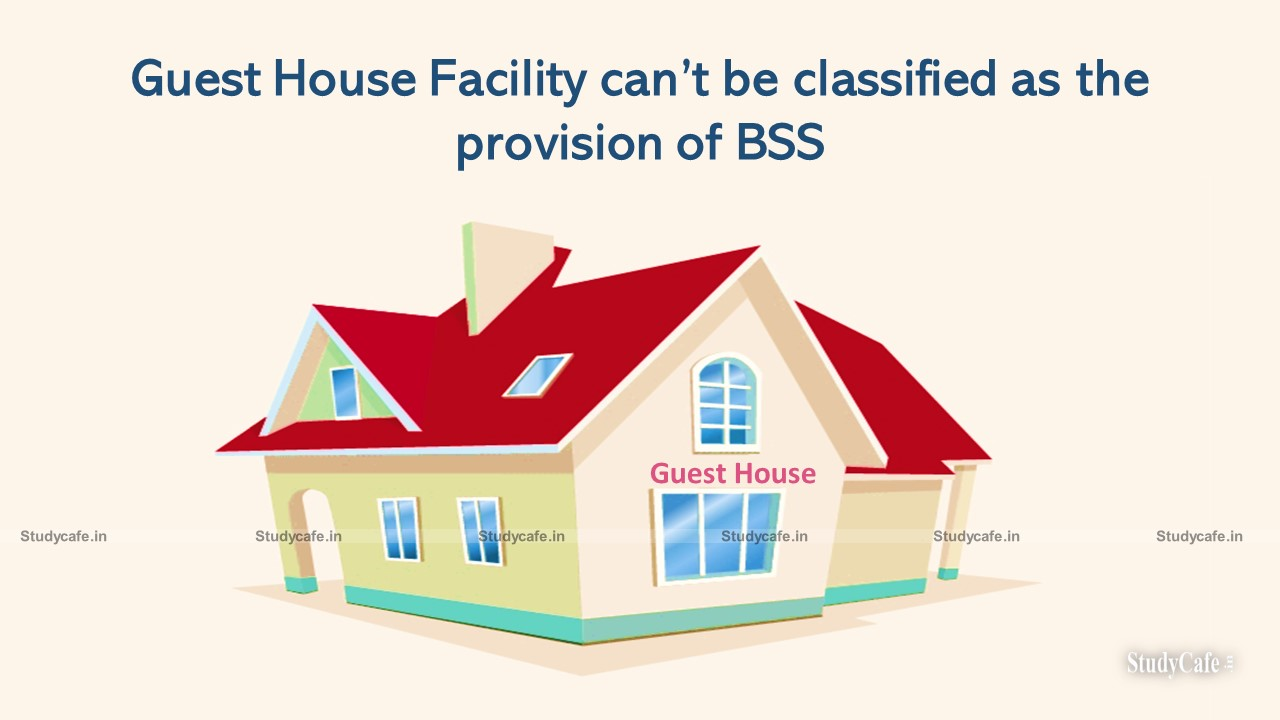 Guest House Facilities are not included in Infrastructural Support Services: CESTAT