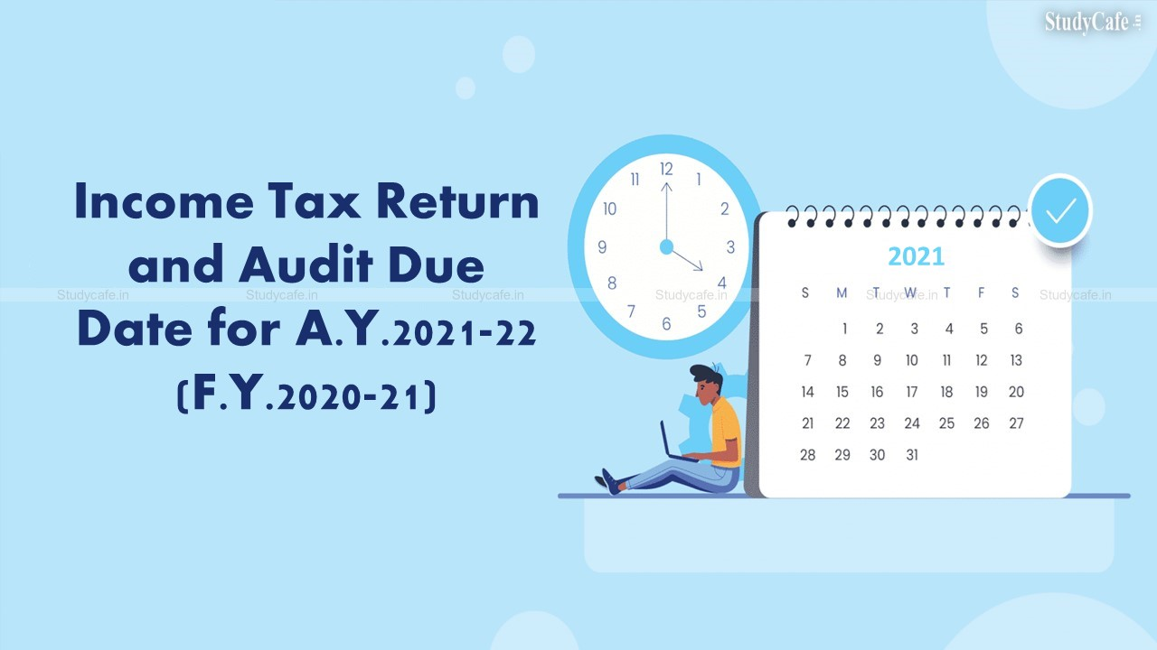 Income Tax Return and Audit Due Date for AY 2021-22