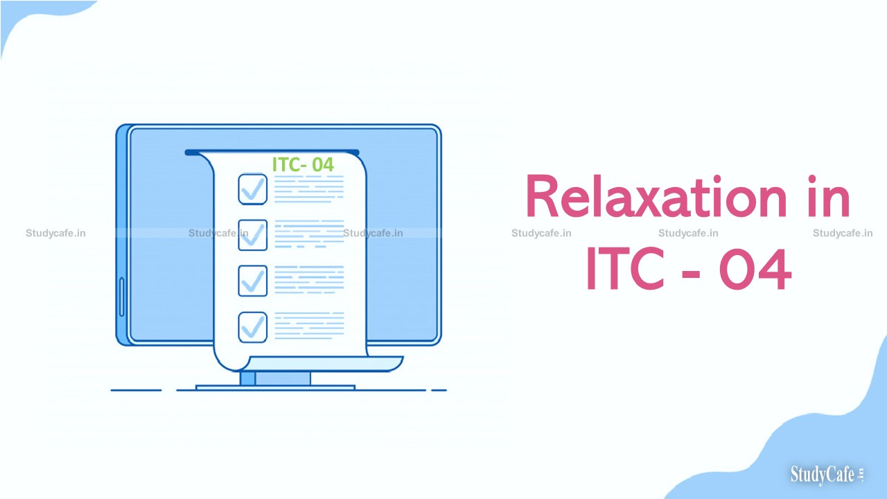 Relaxation in ITC-04 Filing by 45th GST Council Meeting