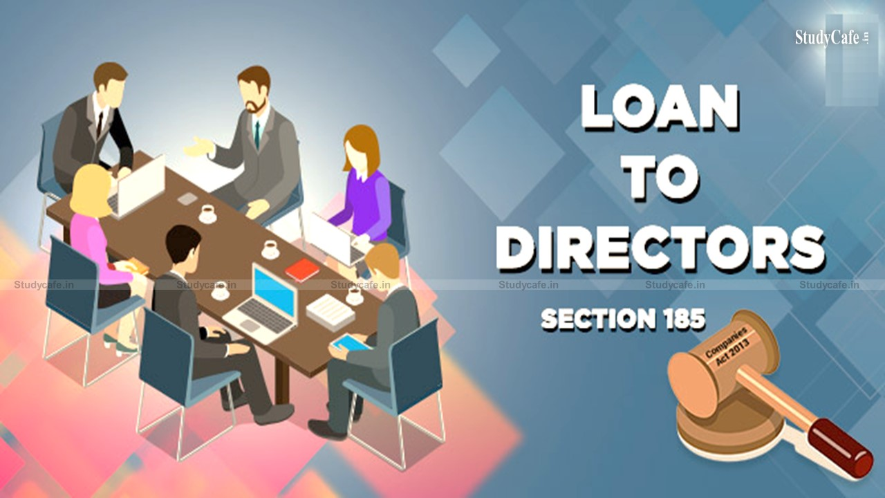LOAN TO DIRECTOR-SECTION 185 OF COMPANIES ACT 2013