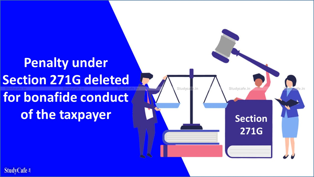 Penalty under Section 271G deleted for bonafide conduct of the taxpayer
