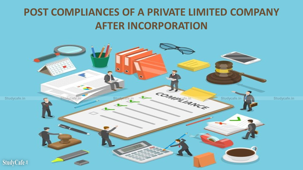 POST COMPLIANCES OF A PRIVATE LIMITED COMPANY AFTER INCORPORATION
