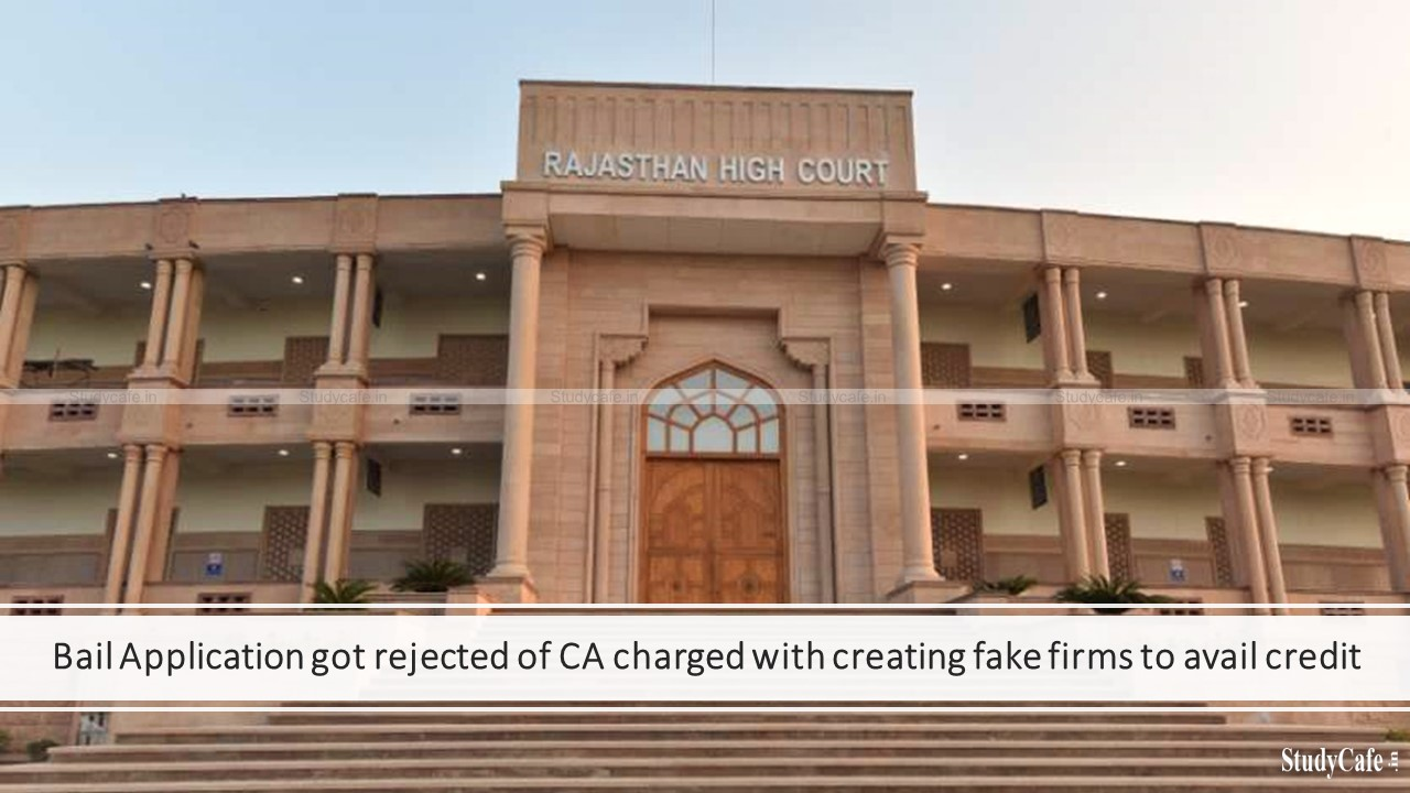 Bail Application got rejected of CA charged with creating fake firms to avail credit