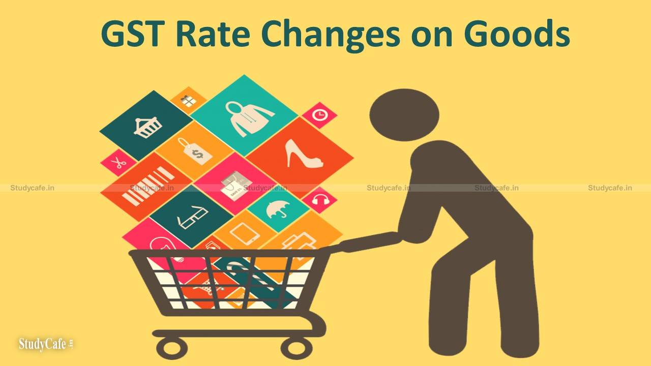 Memorandum of GST Rate Changes on Goods: 45th GST Council Meeting