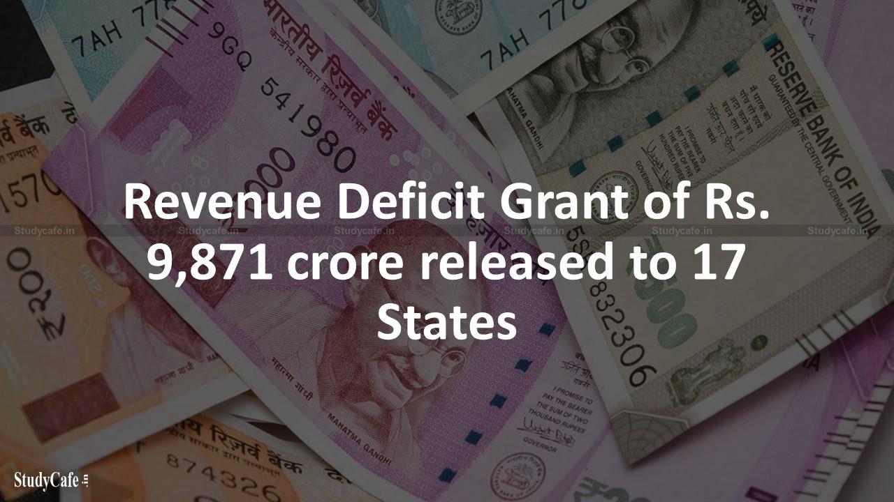 Revenue Deficit Grant of Rs. 9,871 crore released to 17 States