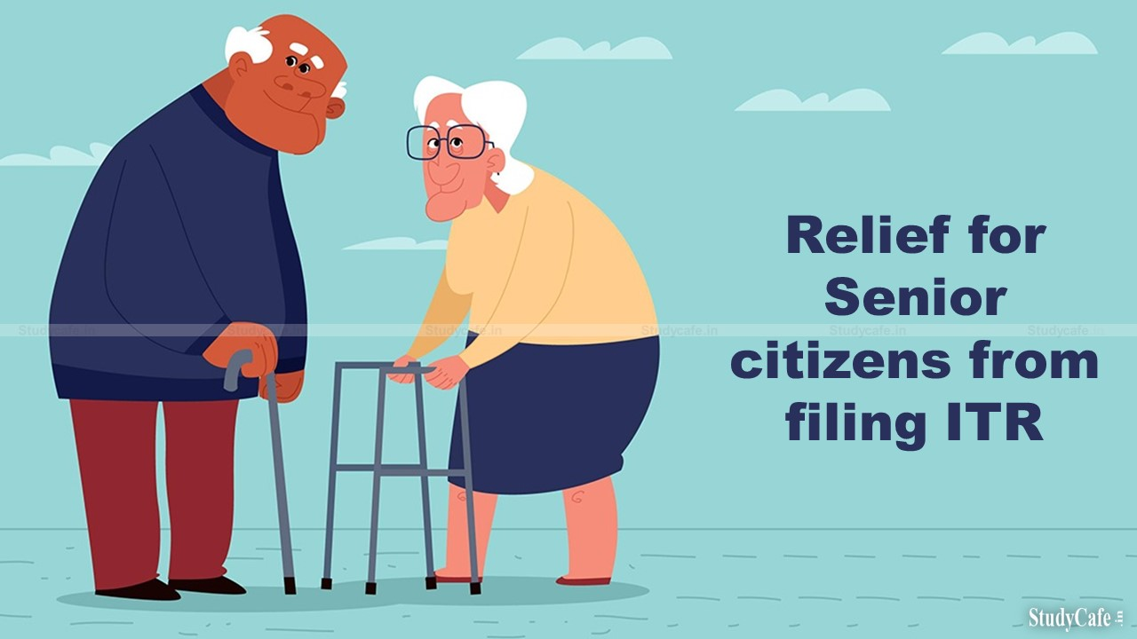 Relief for Senior citizens from filing ITR