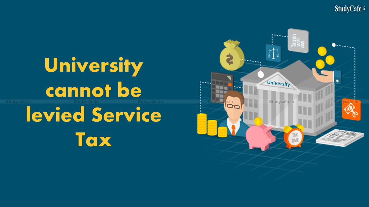 University cannot be levied Service Tax for disseminating Educational Services: Madras HC